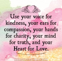 use-your-voice-for-kindnessyour-ears-for-compassionyou-hands-for-charityyour-mind-for-truthand-your-heart-for-love-kindness-quote